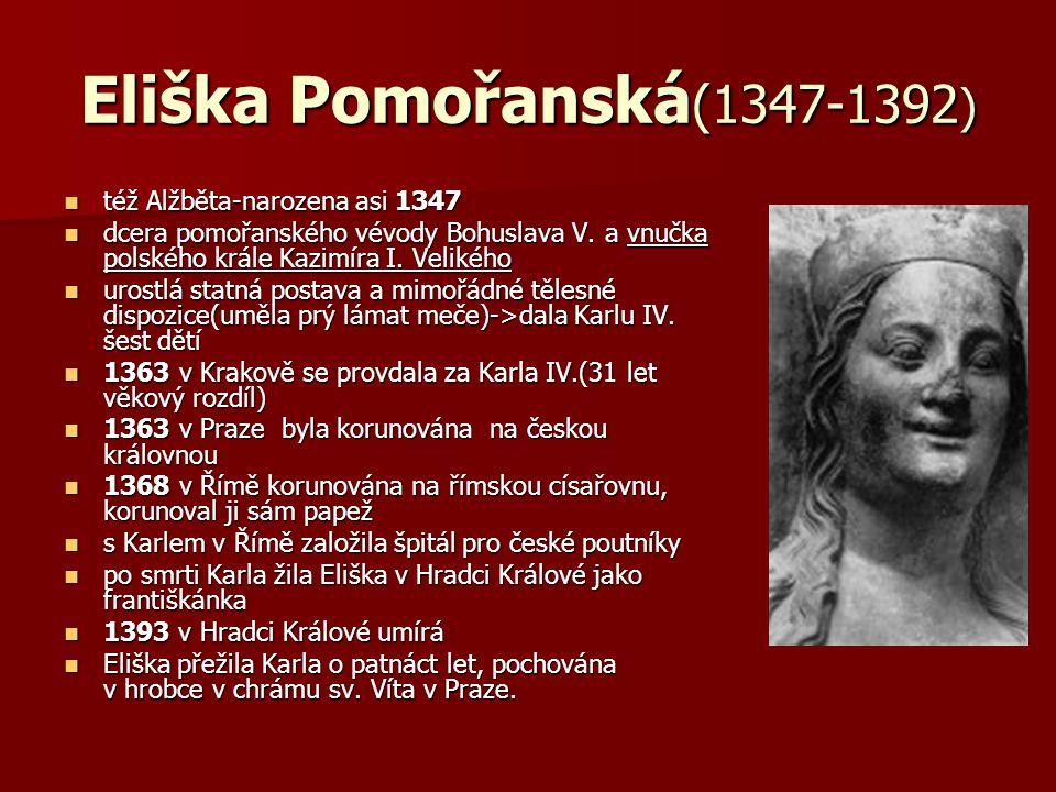 Eliška Pomořanská (1347-1392 ) též Alžběta-narozena asi 1347 též Alžběta-narozena asi 1347 dcera pomořanského vévody Bohuslava V.