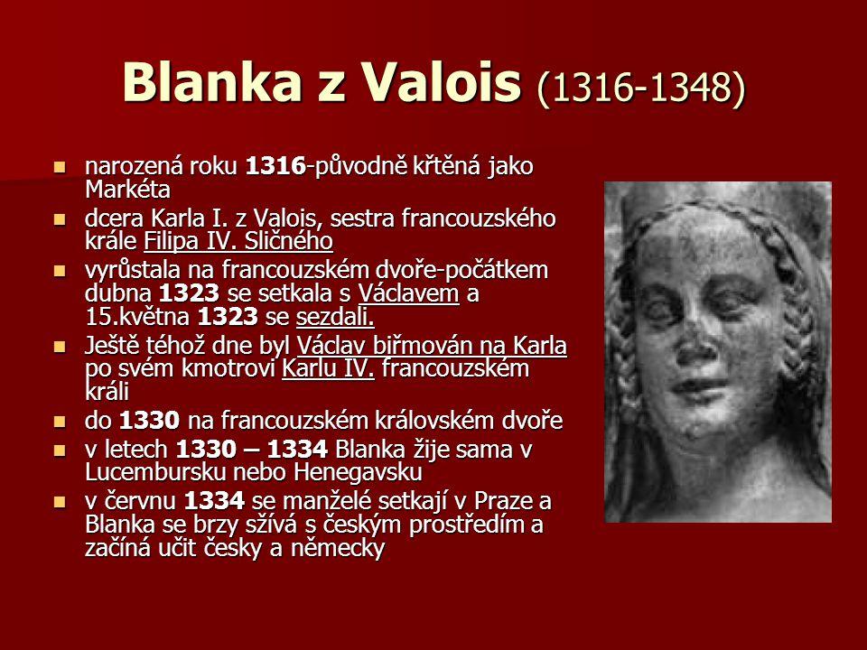 Blanka z Valois po boku svého muže žije více méně v ústraní a veřejného života se nezúčastňuje po boku svého muže žije více méně v ústraní a veřejného života se nezúčastňuje v září 1347 korunována jako česká královna spolu s Karlem se Svatovítské katedrále.