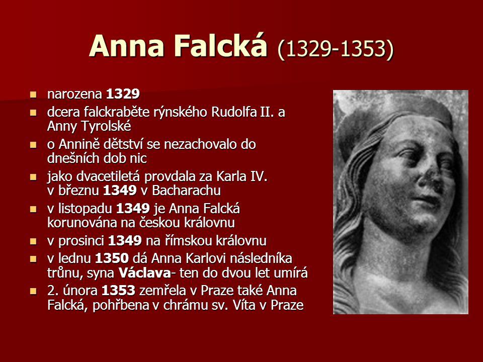Anna Falcká (1329-1353) narozena 1329 narozena 1329 dcera falckraběte rýnského Rudolfa II.