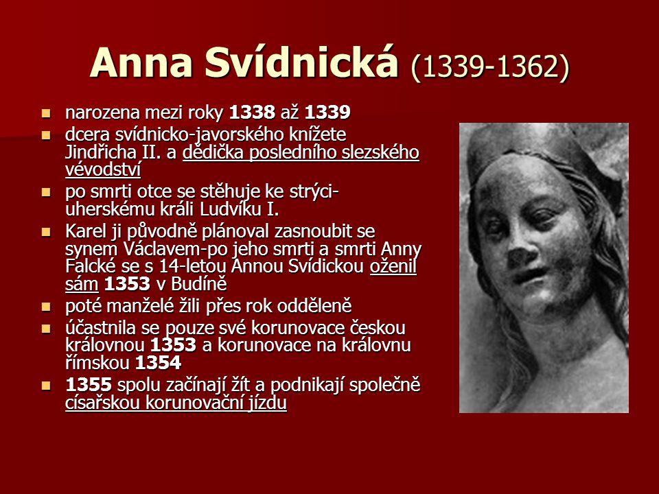Anna Svídnická (1339-1362) narozena mezi roky 1338 až 1339 narozena mezi roky 1338 až 1339 dcera svídnicko-javorského knížete Jindřicha II.