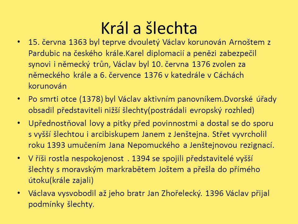 Král a šlechta 15. června 1363 byl teprve dvouletý Václav korunován Arnoštem z Pardubic na českého krále.Karel diplomacií a penězi zabezpečil synovi i