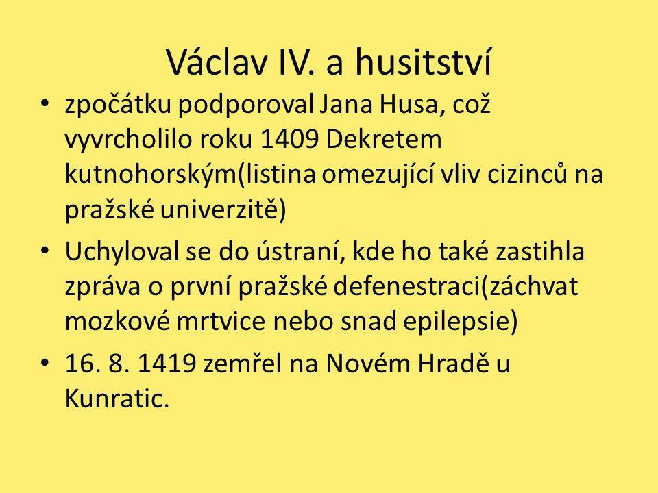 Václav IV. a husitství zpočátku podporoval Jana Husa, což vyvrcholilo roku 1409 Dekretem kutnohorským(listina omezující vliv cizinců na pražské univer