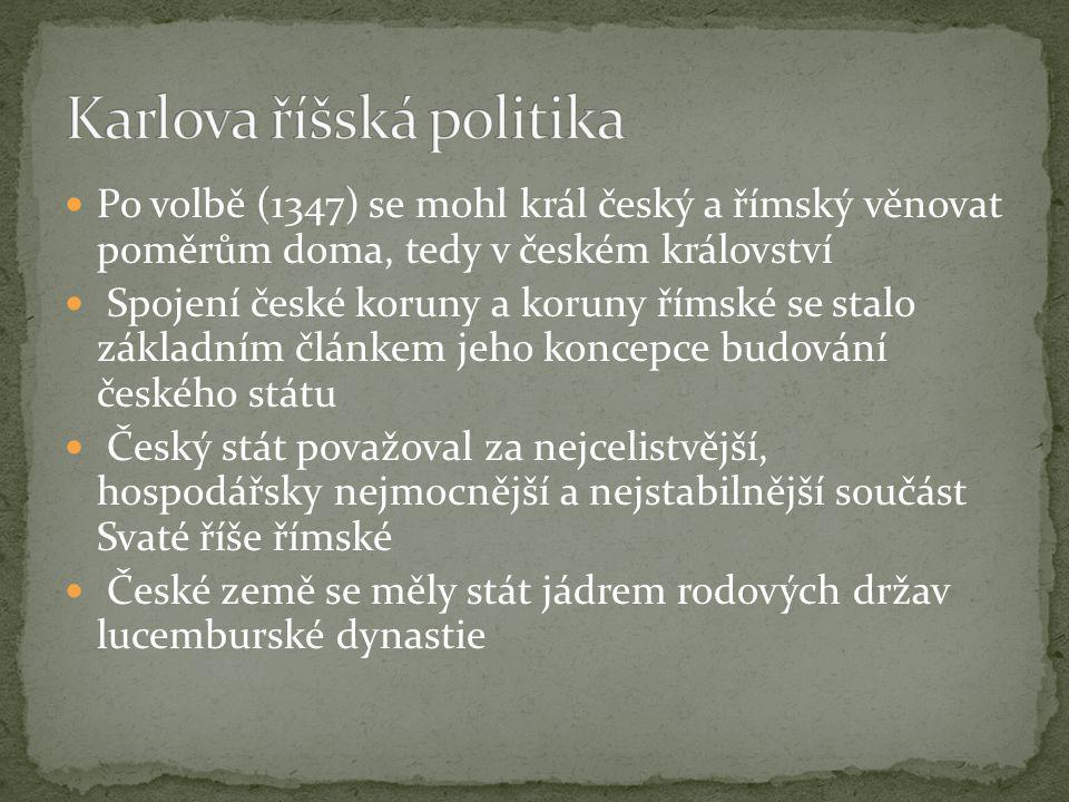 Po volbě (1347) se mohl král český a římský věnovat poměrům doma, tedy v českém království Spojení české koruny a koruny římské se stalo základním člá