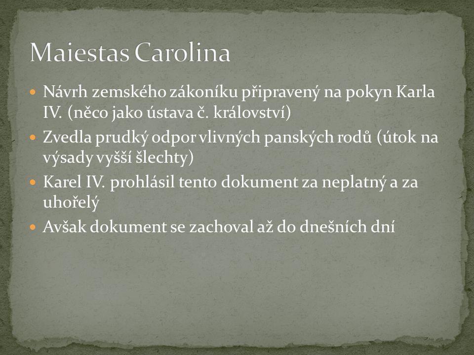 Návrh zemského zákoníku připravený na pokyn Karla IV. (něco jako ústava č. království) Zvedla prudký odpor vlivných panských rodů (útok na výsady vyšš