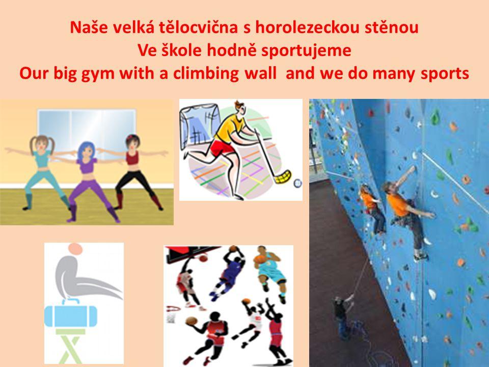 Naše velká tělocvična s horolezeckou stěnou Ve škole hodně sportujeme Our big gym with a climbing wall and we do many sports