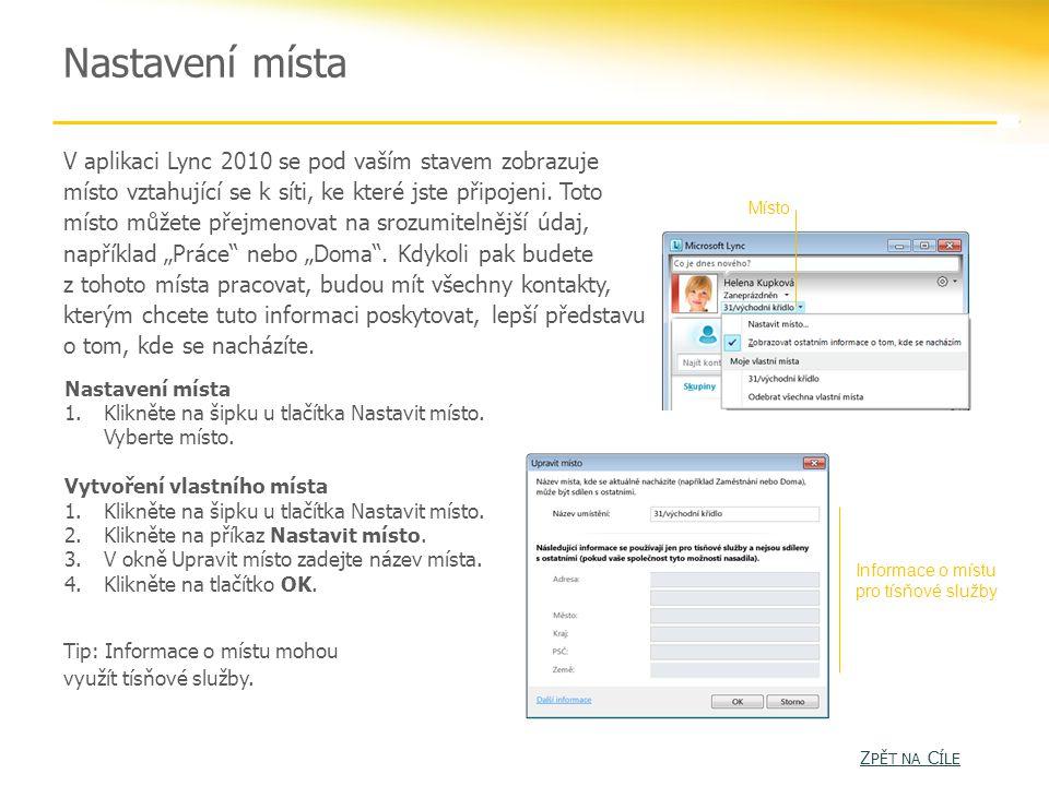 Nastavení místa V aplikaci Lync 2010 se pod vaším stavem zobrazuje místo vztahující se k síti, ke které jste připojeni.