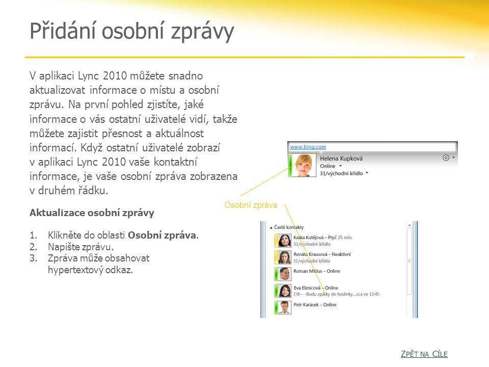 Přidání osobní zprávy V aplikaci Lync 2010 můžete snadno aktualizovat informace o místu a osobní zprávu.