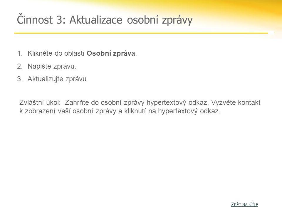 Činnost 3: Aktualizace osobní zprávy Z PĚT NA C ÍLE Z PĚT NA C ÍLE 1.Klikněte do oblasti Osobní zpráva.