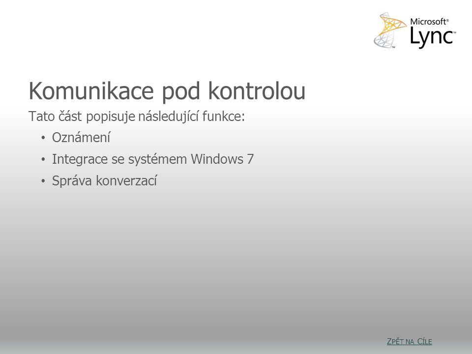 Komunikace pod kontrolou Tato část popisuje následující funkce: Oznámení Integrace se systémem Windows 7 Správa konverzací Z PĚT NA C ÍLE Z PĚT NA C ÍLE