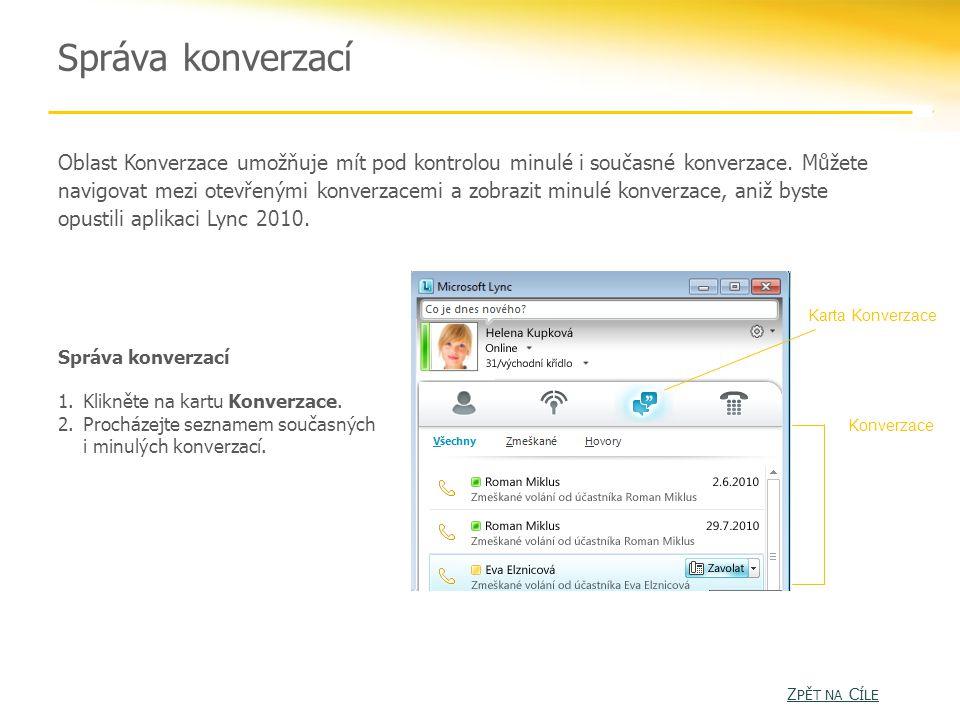Správa konverzací Oblast Konverzace umožňuje mít pod kontrolou minulé i současné konverzace.