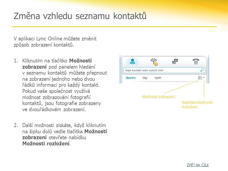 Změna vzhledu seznamu kontaktů V aplikaci Lync Online můžete změnit způsob zobrazení kontaktů.