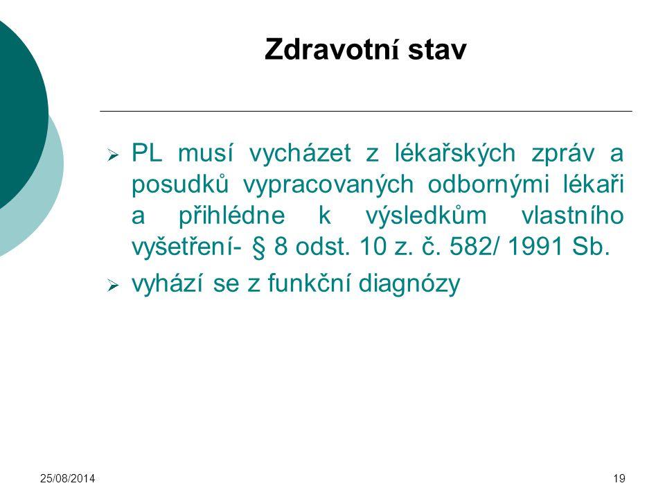 25/08/201419 Zdravotn í stav  PL musí vycházet z lékařských zpráv a posudků vypracovaných odbornými lékaři a přihlédne k výsledkům vlastního vyšetřen