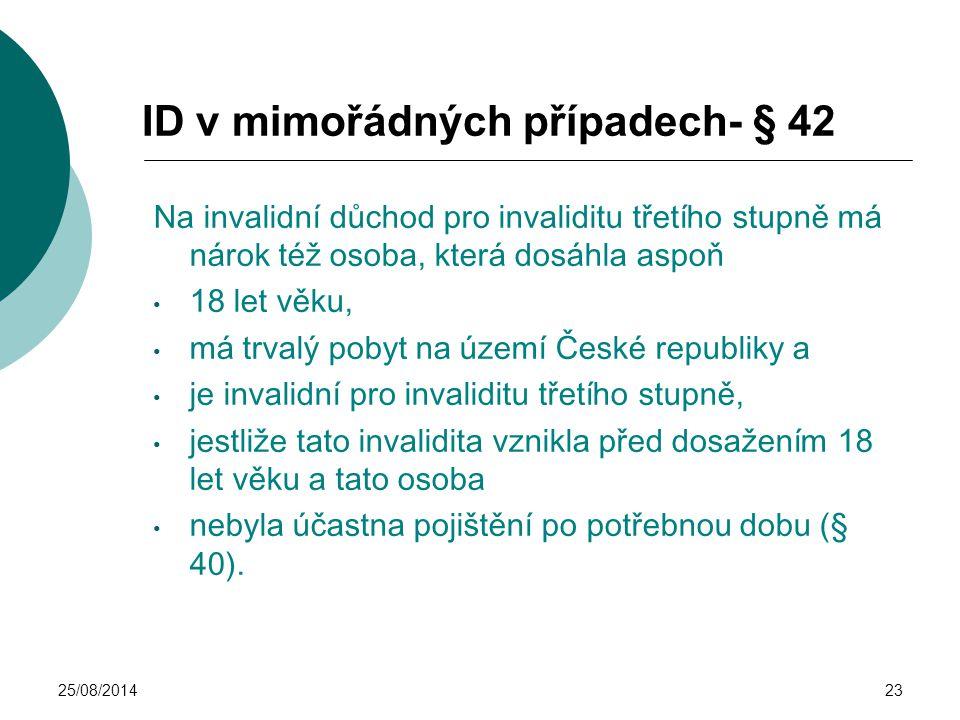25/08/201423 ID v mimořádných případech- § 42 Na invalidní důchod pro invaliditu třetího stupně má nárok též osoba, která dosáhla aspoň 18 let věku, m
