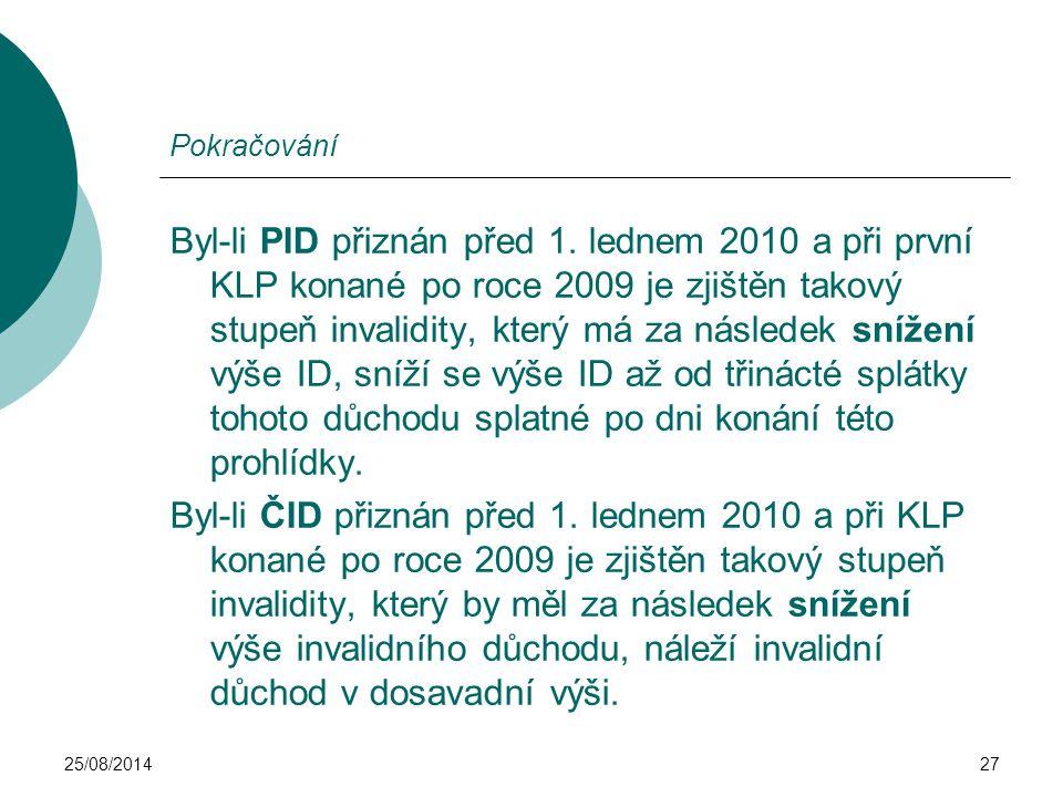25/08/201427 Pokračování Byl-li PID přiznán před 1. lednem 2010 a při první KLP konané po roce 2009 je zjištěn takový stupeň invalidity, který má za n