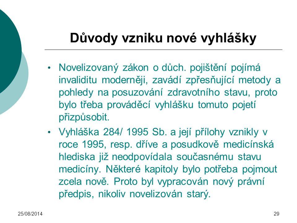 25/08/201429 Důvody vzniku nové vyhlášky Novelizovaný zákon o důch. pojištění pojímá invaliditu moderněji, zavádí zpřesňující metody a pohledy na posu