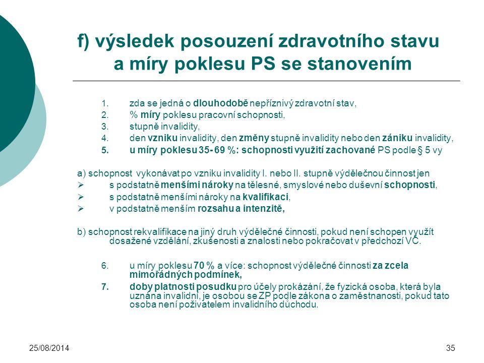 25/08/201435 f) výsledek posouzení zdravotního stavu a míry poklesu PS se stanovením 1. zda se jedná o dlouhodobě nepříznivý zdravotní stav, 2. % míry