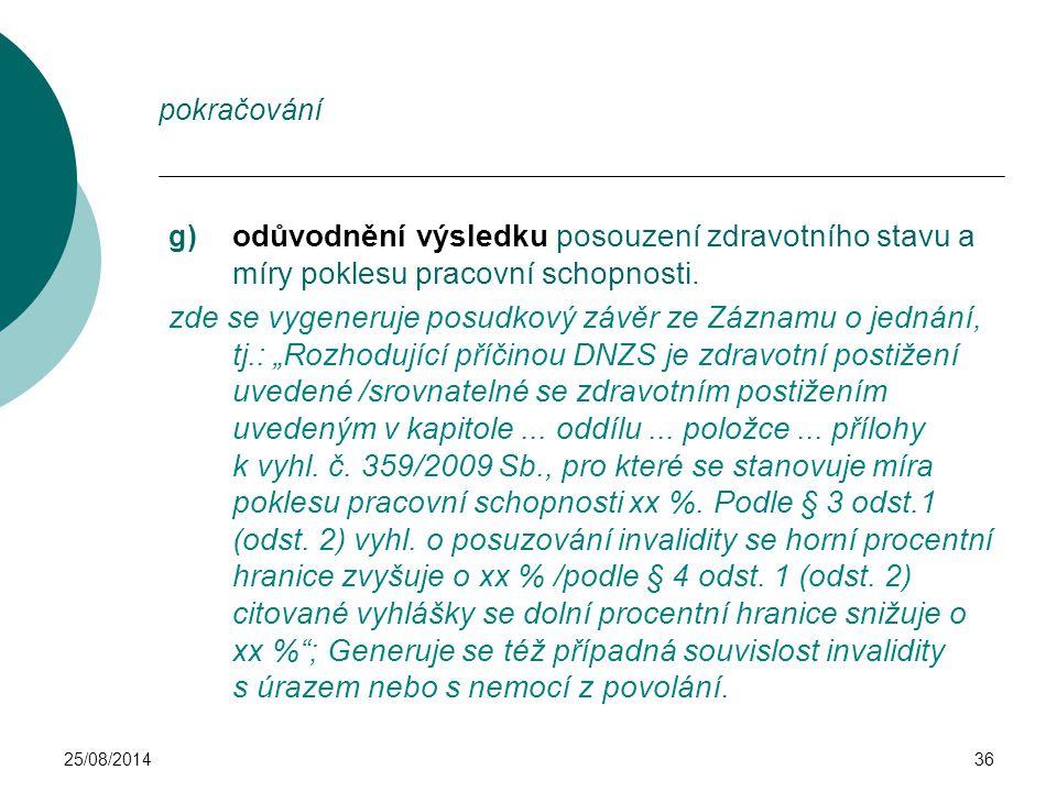 25/08/201436 pokračování g) odůvodnění výsledku posouzení zdravotního stavu a míry poklesu pracovní schopnosti. zde se vygeneruje posudkový závěr ze Z