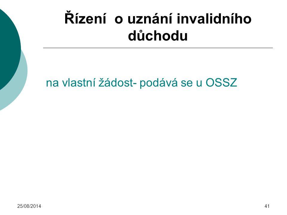 25/08/201441 Řízení o uznání invalidního důchodu na vlastní žádost- podává se u OSSZ