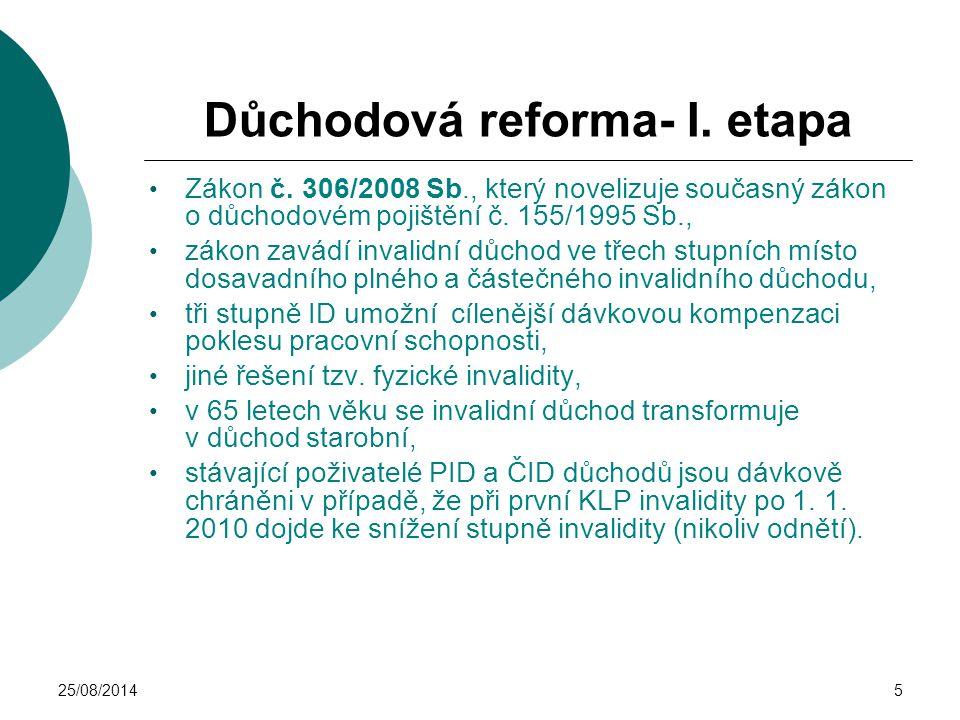 25/08/20145 Důchodová reforma- I. etapa Zákon č. 306/2008 Sb., který novelizuje současný zákon o důchodovém pojištění č. 155/1995 Sb., zákon zavádí in