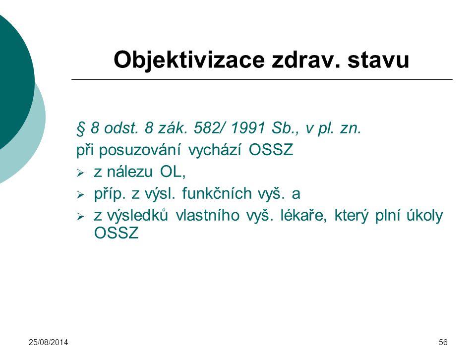 25/08/201456 Objektivizace zdrav. stavu § 8 odst. 8 zák. 582/ 1991 Sb., v pl. zn. při posuzování vychází OSSZ  z nálezu OL,  příp. z výsl. funkčních