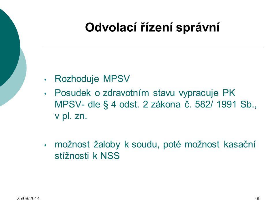 25/08/201460 Odvolací řízení správní Rozhoduje MPSV Posudek o zdravotním stavu vypracuje PK MPSV- dle § 4 odst. 2 zákona č. 582/ 1991 Sb., v pl. zn. m