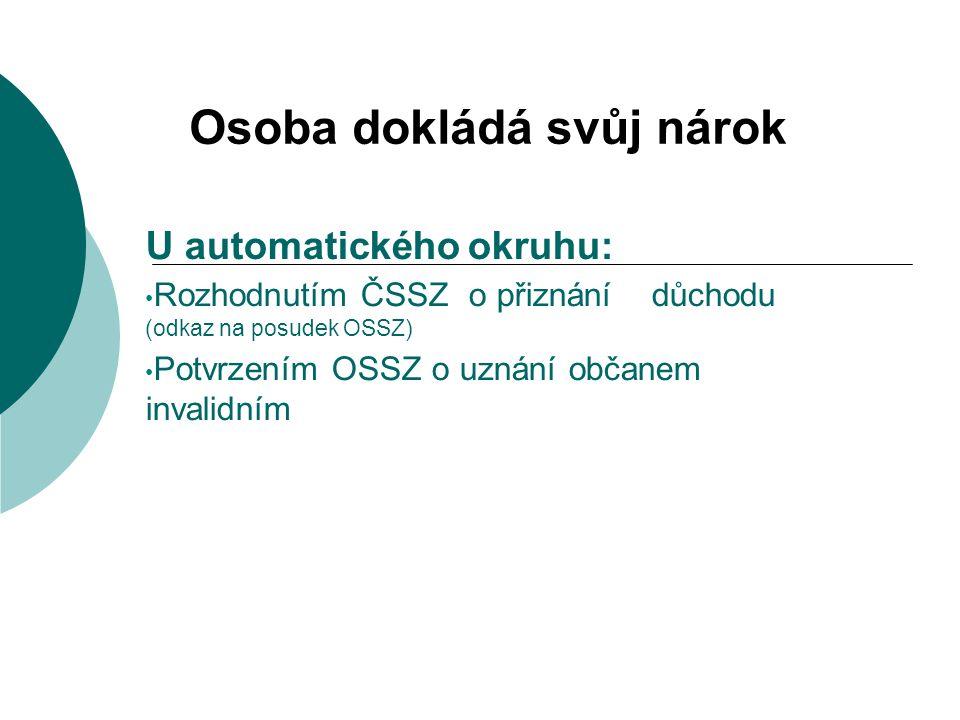 Osoba dokládá svůj nárok U automatického okruhu: Rozhodnutím ČSSZ o přiznání důchodu (odkaz na posudek OSSZ) Potvrzením OSSZ o uznání občanem invalidn