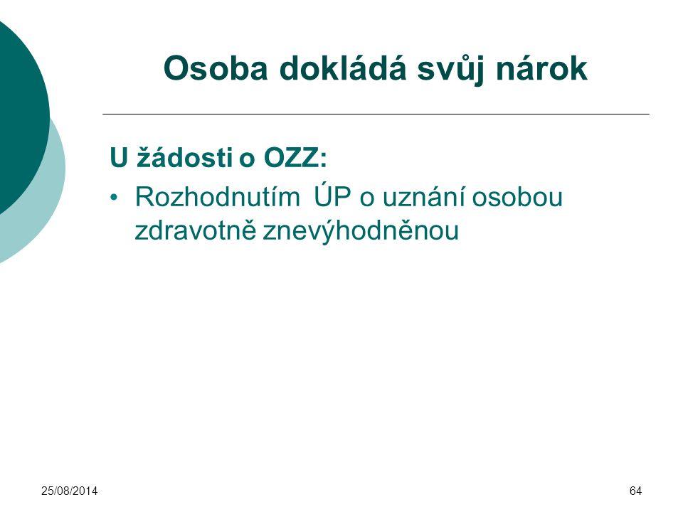 25/08/201464 Osoba dokládá svůj nárok U žádosti o OZZ: Rozhodnutím ÚP o uznání osobou zdravotně znevýhodněnou
