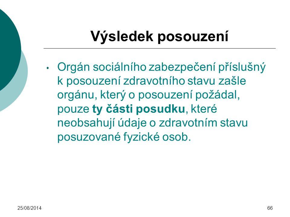 25/08/201466 Výsledek posouzení Orgán sociálního zabezpečení příslušný k posouzení zdravotního stavu zašle orgánu, který o posouzení požádal, pouze ty