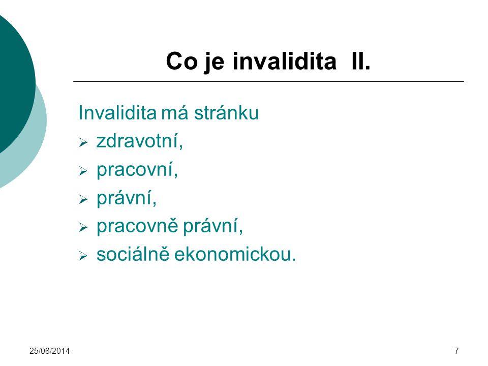 25/08/20147 Co je invalidita II. Invalidita má stránku  zdravotní,  pracovní,  právní,  pracovně právní,  sociálně ekonomickou.