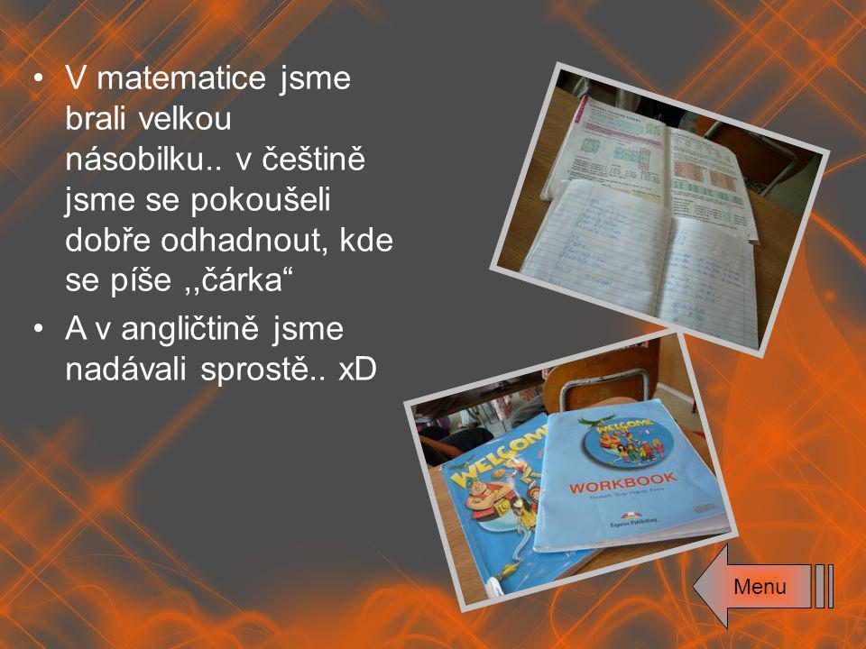 """Menu V matematice jsme brali velkou násobilku.. v češtině jsme se pokoušeli dobře odhadnout, kde se píše,,čárka"""" A v angličtině jsme nadávali sprostě."""