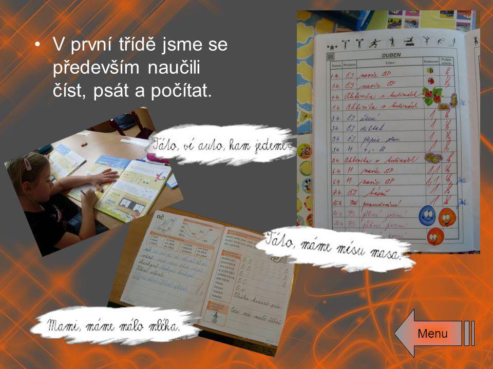 V první třídě jsme se především naučili číst, psát a počítat. Menu