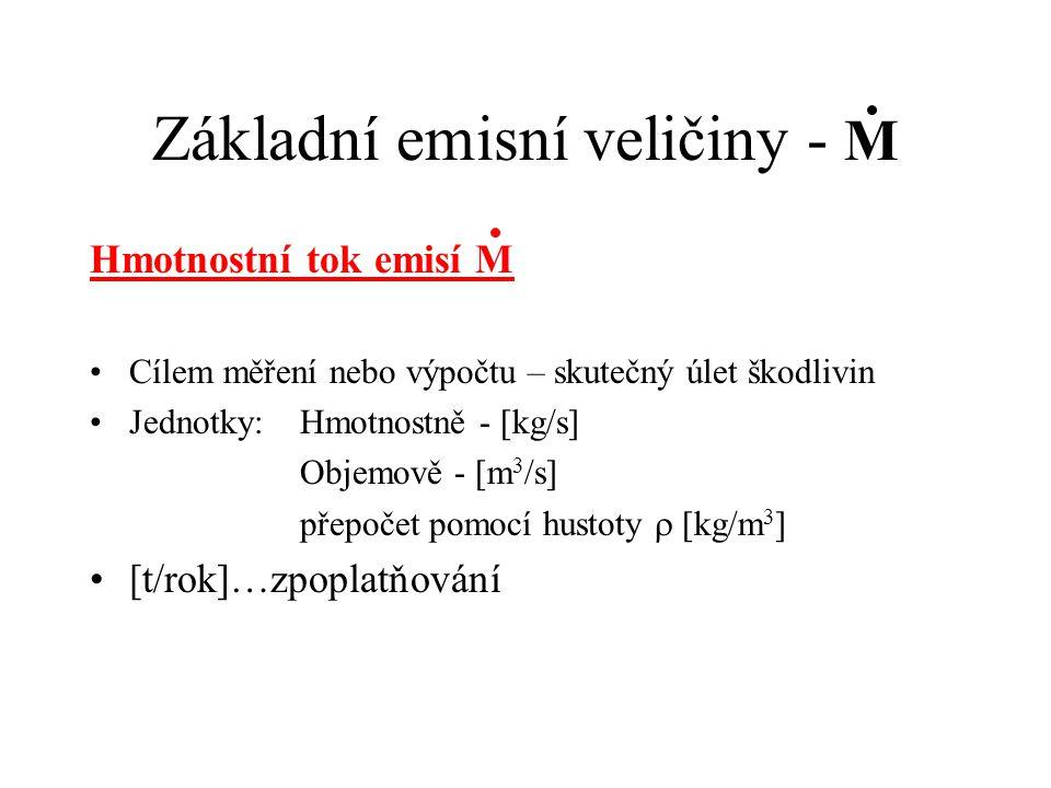 Základní emisní veličiny - M Hmotnostní tok emisí M Cílem měření nebo výpočtu – skutečný úlet škodlivin Jednotky: Hmotnostně - [kg/s] Objemově - [m 3