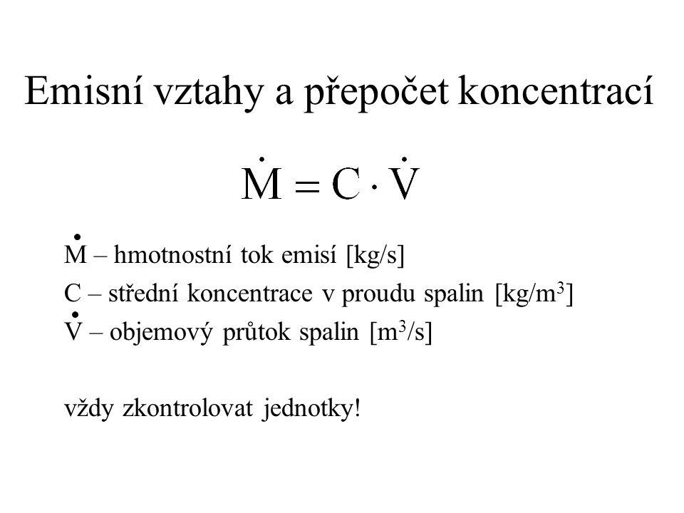 Emisní vztahy a přepočet koncentrací M – hmotnostní tok emisí [kg/s] C – střední koncentrace v proudu spalin [kg/m 3 ] V – objemový průtok spalin [m 3