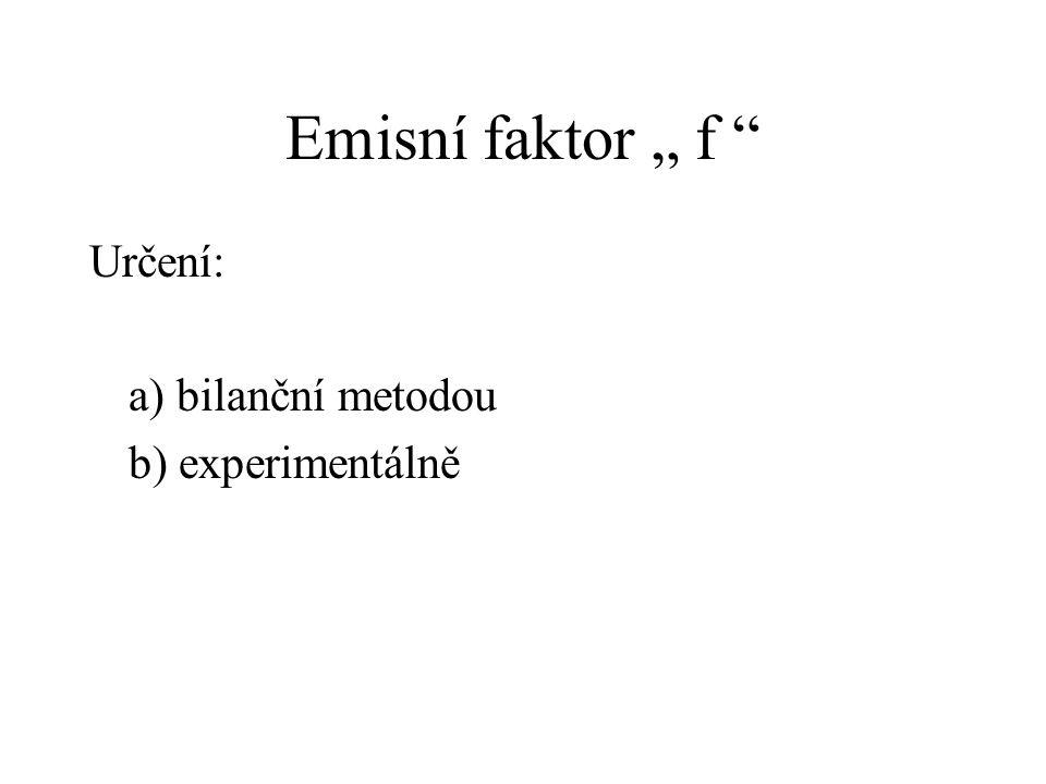 """Emisní faktor """" f """" Určení: a) bilanční metodou b) experimentálně"""