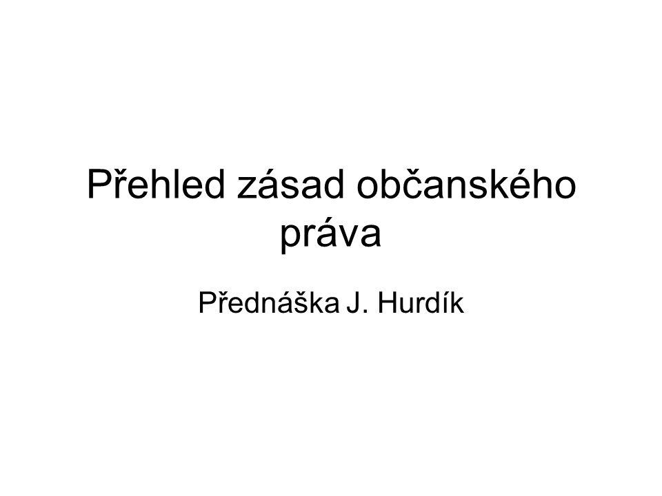 Přehled zásad občanského práva Přednáška J. Hurdík