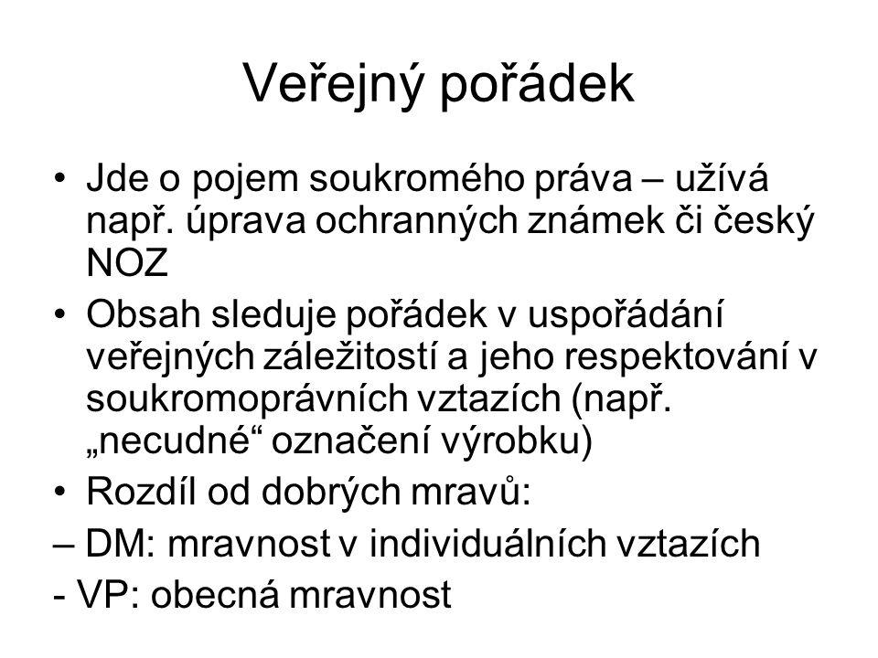 Veřejný pořádek Jde o pojem soukromého práva – užívá např. úprava ochranných známek či český NOZ Obsah sleduje pořádek v uspořádání veřejných záležito