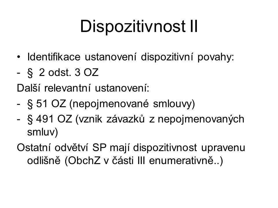 Dispozitivnost II Identifikace ustanovení dispozitivní povahy: -§ 2 odst. 3 OZ Další relevantní ustanovení: -§ 51 OZ (nepojmenované smlouvy) -§ 491 OZ