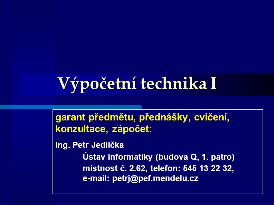 Výpočetní technika I garant předmětu, přednášky, cvičení, konzultace, zápočet: Ing.