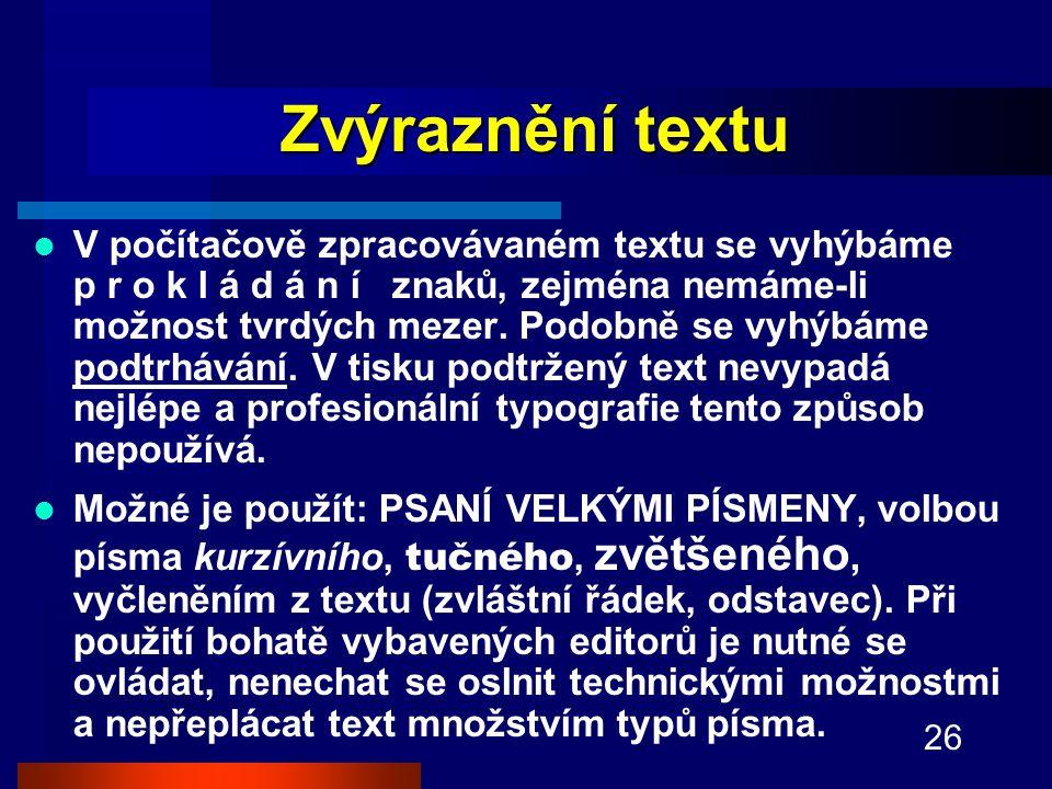 26 Zvýraznění textu V počítačově zpracovávaném textu se vyhýbáme p r o k l á d á n í znaků, zejména nemáme-li možnost tvrdých mezer.