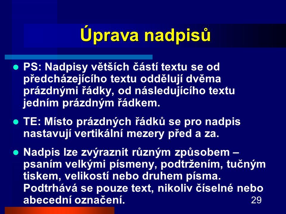 29 Úprava nadpisů PS: Nadpisy větších částí textu se od předcházejícího textu oddělují dvěma prázdnými řádky, od následujícího textu jedním prázdným řádkem.