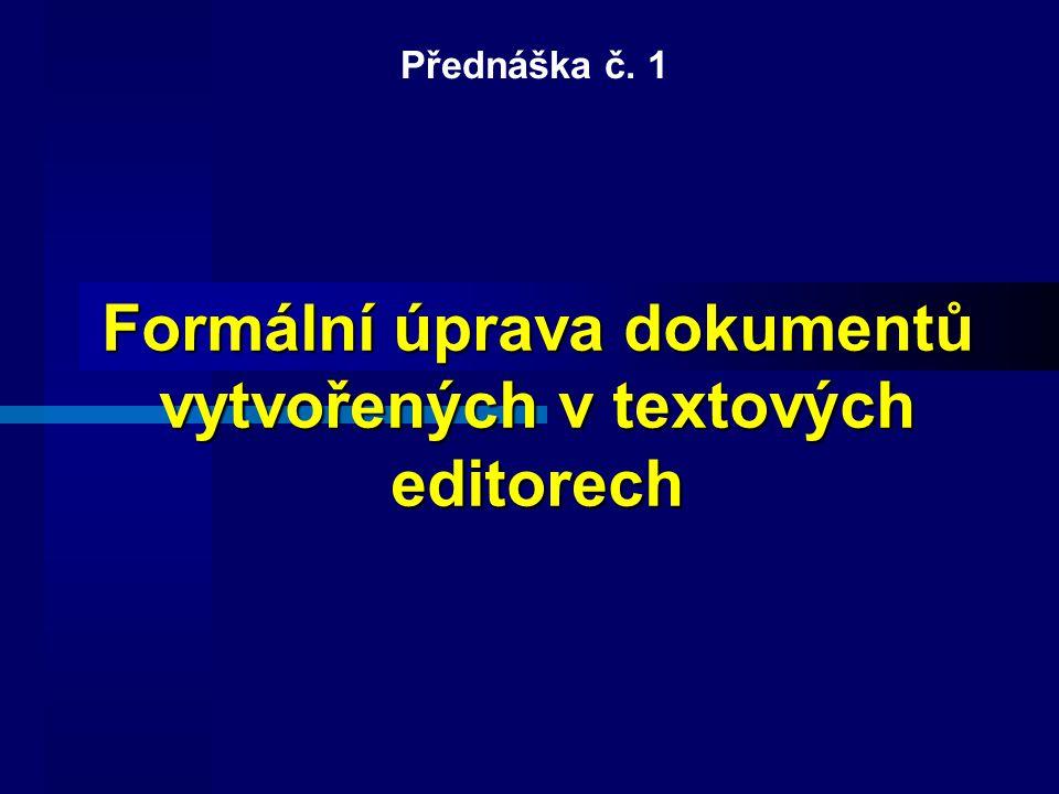 Formální úprava dokumentů vytvořených v textových editorech Přednáška č. 1