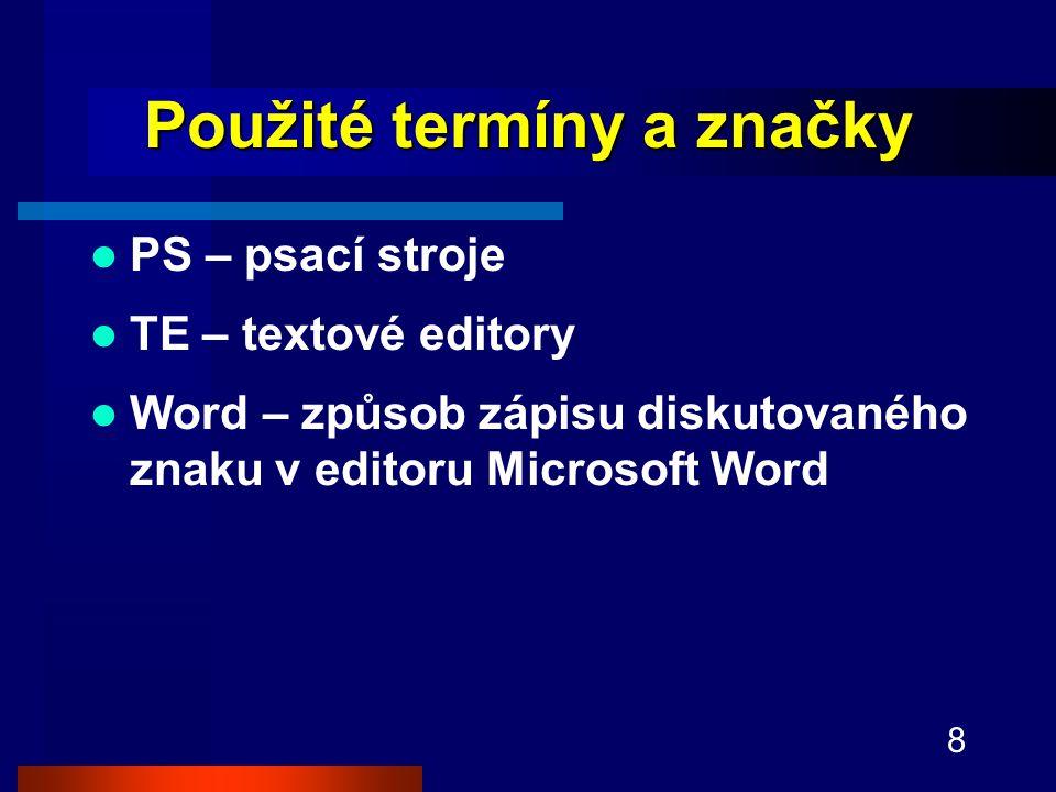 8 Použité termíny a značky PS – psací stroje TE – textové editory Word – způsob zápisu diskutovaného znaku v editoru Microsoft Word