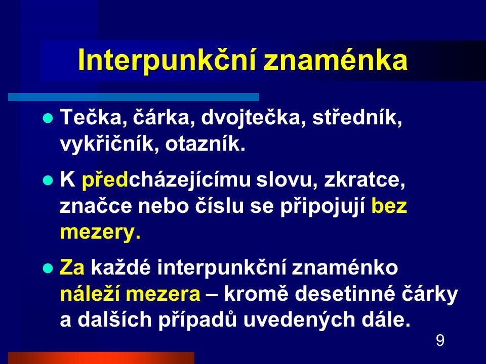 9 Interpunkční znaménka Tečka, čárka, dvojtečka, středník, vykřičník, otazník.