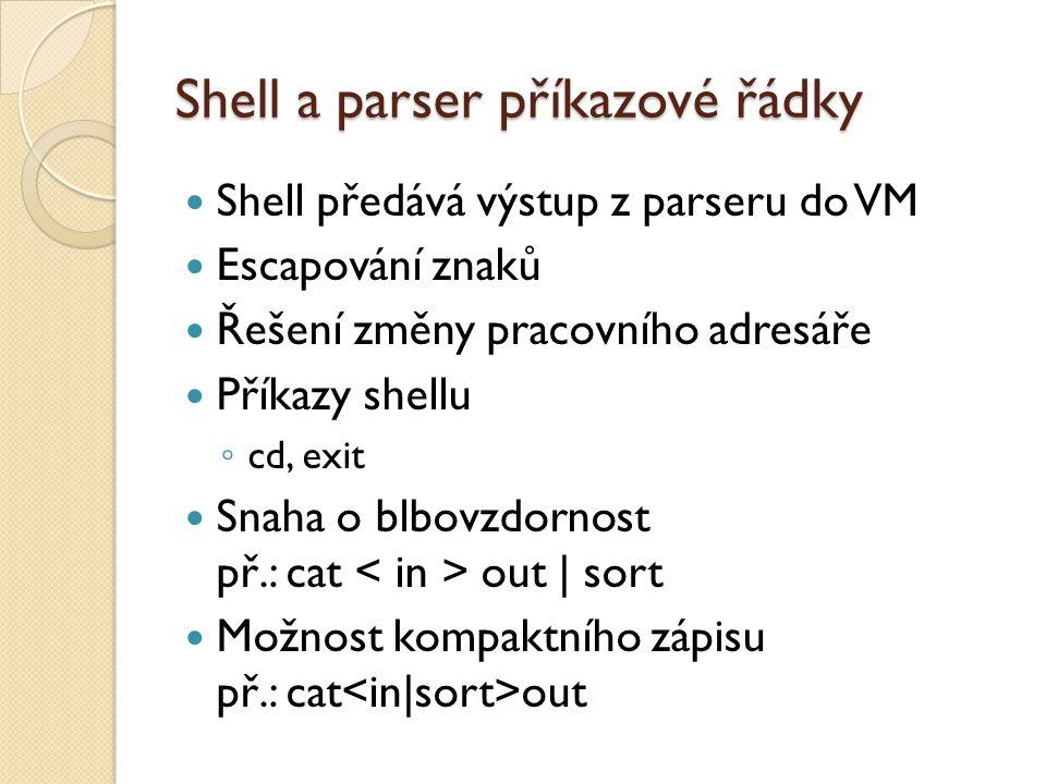 Shell a parser příkazové řádky Shell předává výstup z parseru do VM Escapování znaků Řešení změny pracovního adresáře Příkazy shellu ◦ cd, exit Snaha