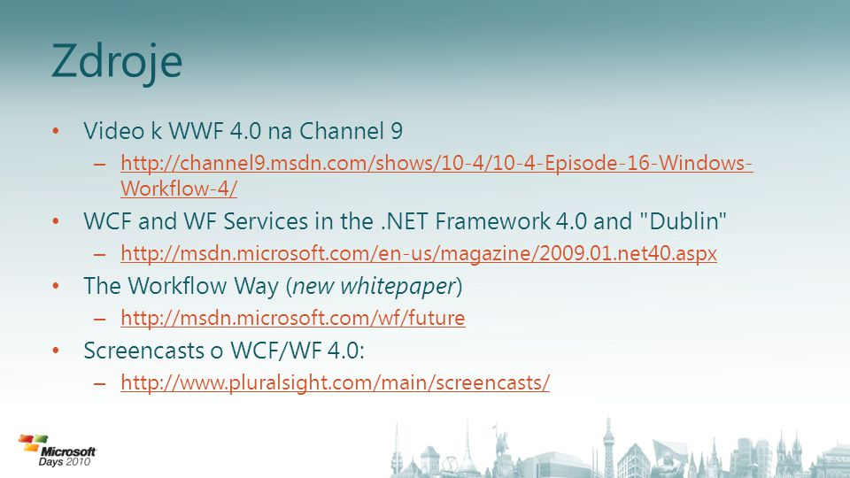 Zdroje Video k WWF 4.0 na Channel 9 – http://channel9.msdn.com/shows/10-4/10-4-Episode-16-Windows- Workflow-4/ http://channel9.msdn.com/shows/10-4/10-