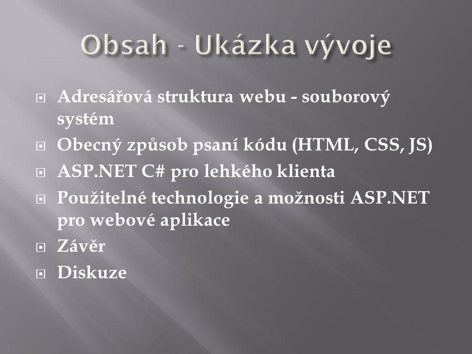  Adresářová struktura webu - souborový systém  Obecný způsob psaní kódu (HTML, CSS, JS)  ASP.NET C# pro lehkého klienta  Použitelné technologie a možnosti ASP.NET pro webové aplikace  Závěr  Diskuze