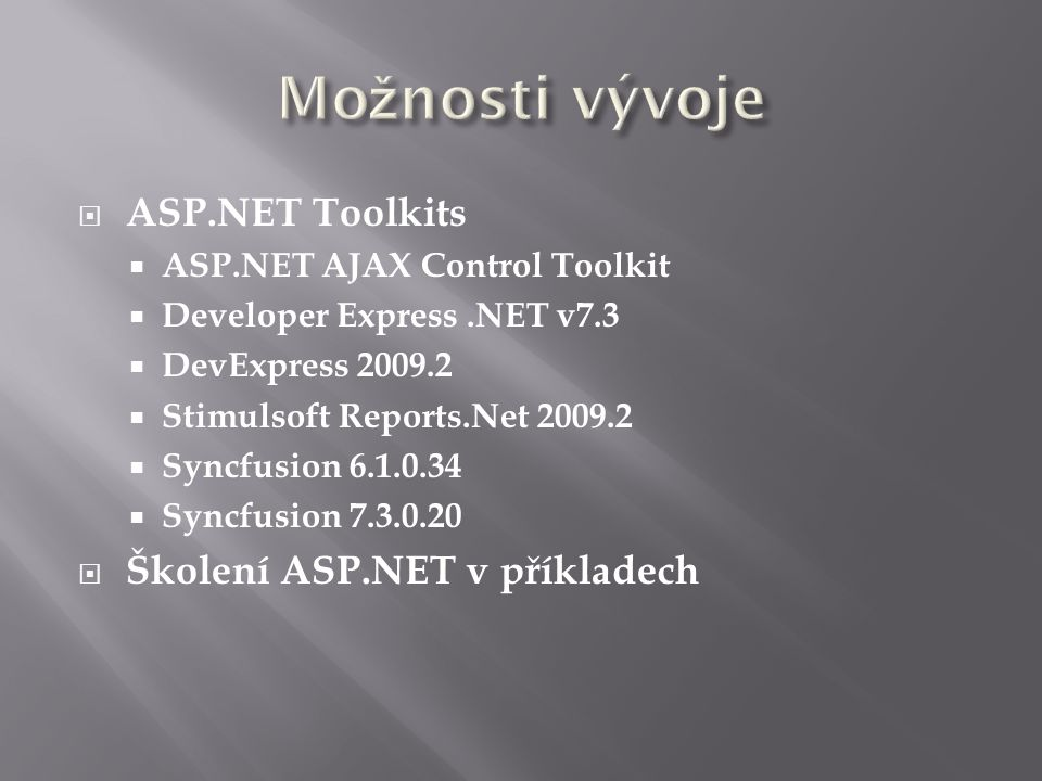  ASP.NET Toolkits  ASP.NET AJAX Control Toolkit  Developer Express.NET v7.3  DevExpress 2009.2  Stimulsoft Reports.Net 2009.2  Syncfusion 6.1.0.34  Syncfusion 7.3.0.20  Školení ASP.NET v příkladech