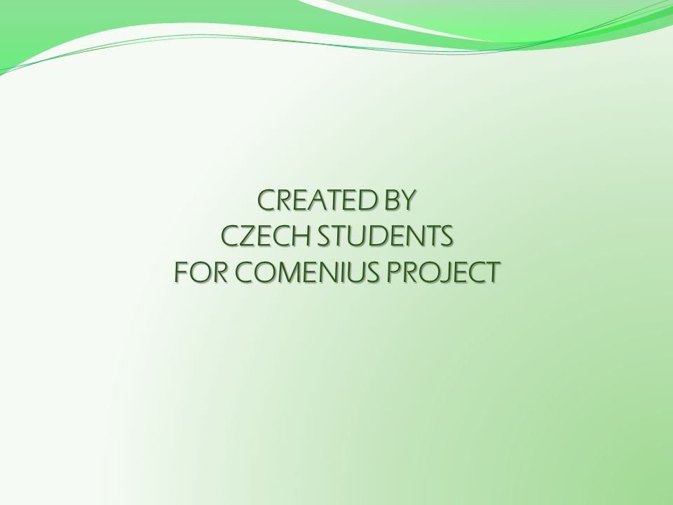 CREATED BY CZECH STUDENTS FOR COMENIUS PROJECT
