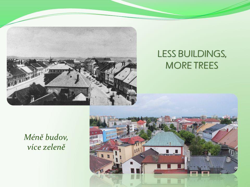 LESS BUILDINGS, MORE TREES Méně budov, více zeleně