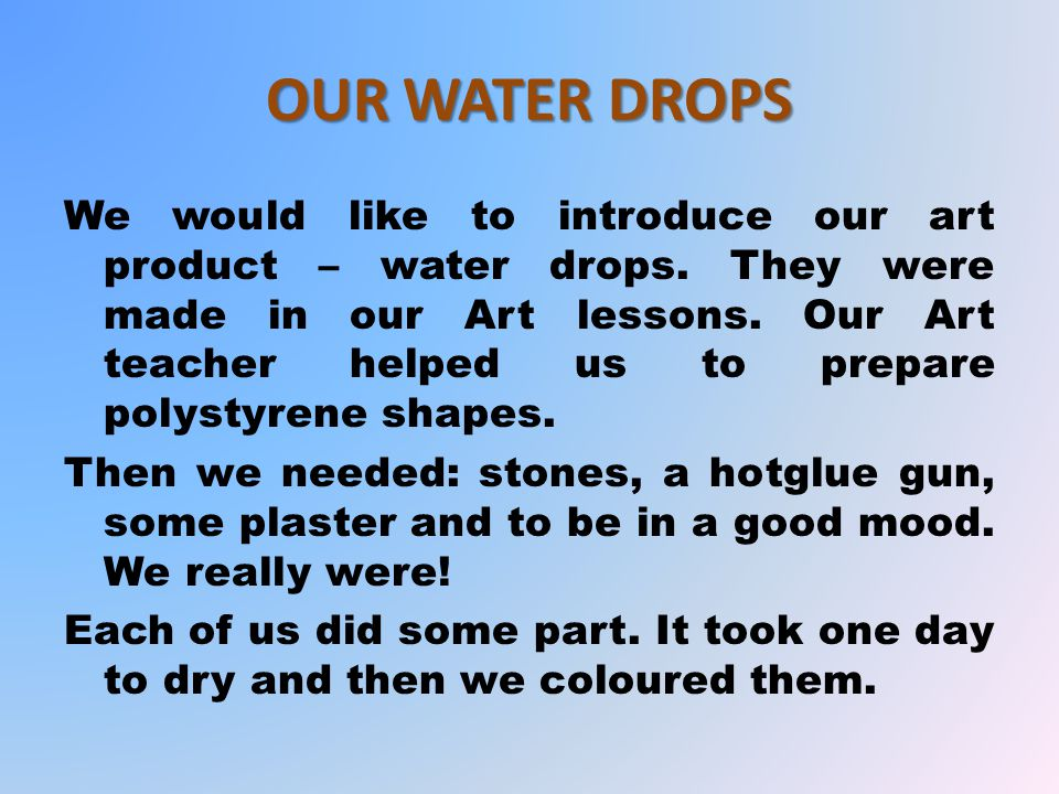 OUR WATER DROPS We would like to introduce our art product – water drops.